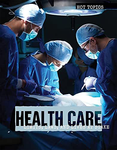 Health Care: Limits, Laws, and Lives at Stake (Hot Topics)