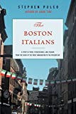 The Boston Italians: A Story of Pride, Perseverance, and Paesani, from the Years of the Great Immigration to the Present Day