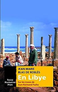 En Libye : sur les pas de Jean-Raimond Pacho, Blas de Roblès, Jean-Marie