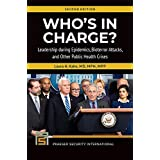 Who's In Charge? Leadership during Epidemics, Bioterror Attacks, and Other Public Health Crises, 2nd Edition (Praeger Securit
