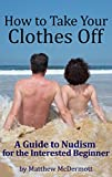 how to take pic - How to Take Your Clothes Off: A Guide to Nudism for the Interested Beginner