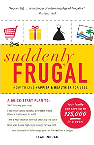 Suddenly Frugal: How to Live Happier and Healthier for Less: Ingram, Leah:  9781440501821: Amazon.com: Books