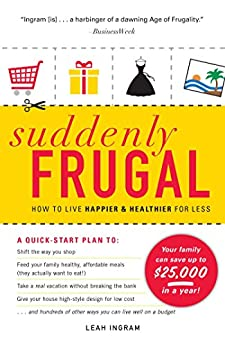 Suddenly Frugal: How to Live Happier and Healthier for Less by [Ingram, Leah]