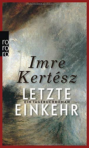 Letzte Einkehr: Ein Tagebuchroman Taschenbuch – 27. Februar 2015 Imre Kertész Kristin Schwamm Adan Kovacsics Ilma Rakusa