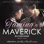 Taming a Maverick Book 2: Mile High Series | Third Cousins,Arianna James