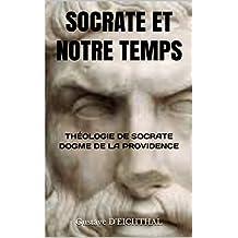 SOCRATE ET NOTRE TEMPS: THÉOLOGIE DE SOCRATE - DOGME DE LA PROVIDENCE (French Edition)