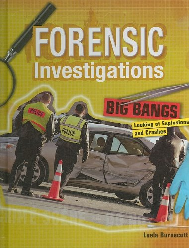 Big Bangs: Looking at Explosions and Crashes (Forensic Investigations)