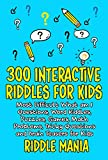 300 INTERACTIVE RIDDLES FOR KIDS: Most Difficult What am I Questions, Word Riddles, Puzzles, Games, Math Problems, Tricky Questions and Brain Teasers for Kids