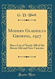 Amazon / Forgotten Books: Modern Gladiolus Growing, 1927 Also a List of Nearly 300 of the Better Old and New Varieties Classic Reprint (G. D. Black)
