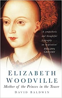 Elizabeth Woodville: Mother of the Princes in the Tower: David ...