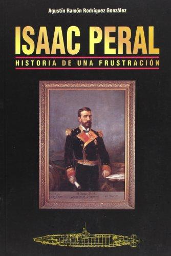 Descargar Libro Isaac Peral. Historia De Una Fustración Agustin R Rodriguez González