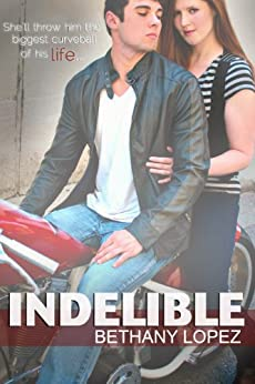 Indelible by [Lopez, Bethany]