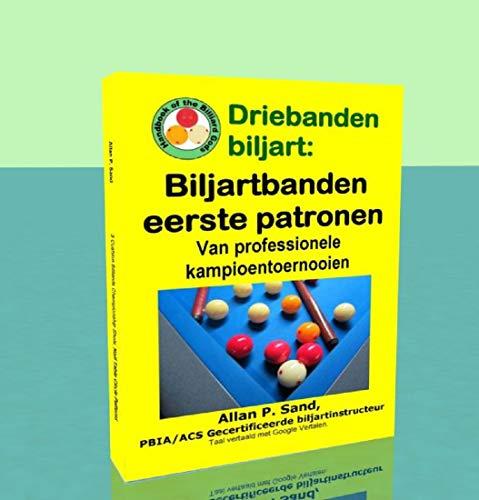 Driebanden biljart - Biljartbanden eerste patronen: Van professionele kampioentoernooien (Dutch Edition) por Allan Sand
