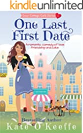 One Last First Date: A romantic comedy of love, friendship and cake (Cozy Cottage Café Book 1)