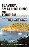 Slavery, Smallholding and Tourism : Social Transformations in the British Virgin Islands, O'Neal, Michael E., 1610271203