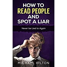 How To Read People And Spot A Liar: Never be Lied to again