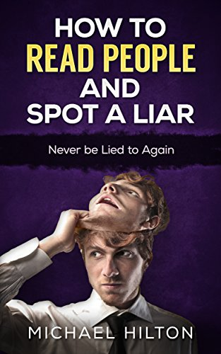How To Read People And Spot A Liar: Never be Lied to again by [Hilton, Michael]