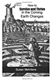 How to Survive and Thrive in the Coming Earth Changes, Susan Mehrtens, 0615540031
