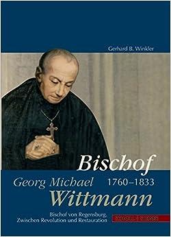 Book Bischof Georg Michael Wittmann (1760-1833): Bischof Von Regensburg. Zwischen Revolution Und Restauration