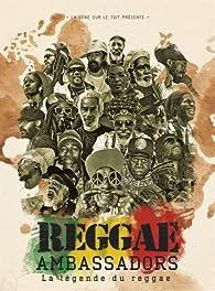 Reggae ambassadors, la légende du reggae par Alexandre Grondeau