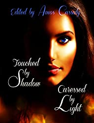 Touched by Shadow Caressed by Light