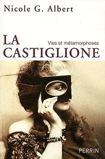La Castiglione : Vies et métamorphoses par Albert