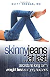 Skinny Jeans at Last! Secrets to Long Term Weight Loss Surgery Success, Cliff Thomas, 1463577265