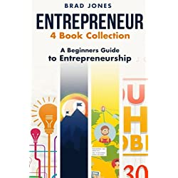 Entrepreneur: 4 Book Collection: A Beginners Guide to Entrepreneurship (Home Based Business, Entrepreneur, Small Business)