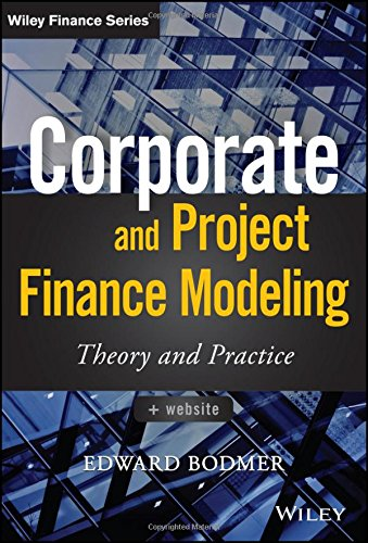 Corporate and Project Finance Modeling : Theory and Practice (Wiley Finance)