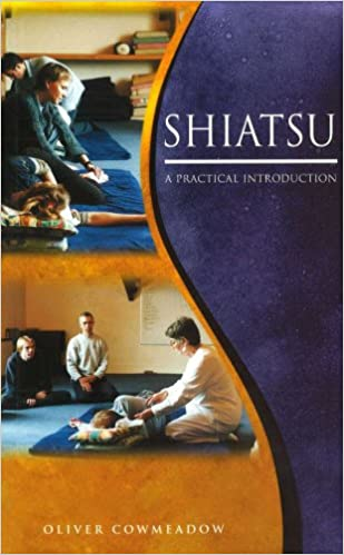 Shiatsu: An Introductory Guide to the Technique and its Benefits: A Practical Introduction