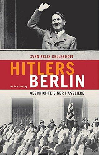 Hitlers Berlin: Geschichte einer Hassliebe