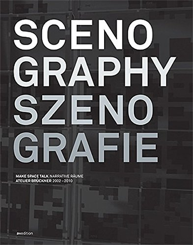 Scenography / Szenografie: Making Spaces Talk, Projects 2002-2010 Atelier Bruckner