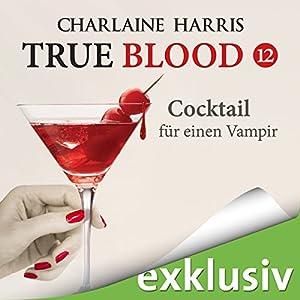 Cocktail für einen Vampir (True Blood 12) Hörbuch