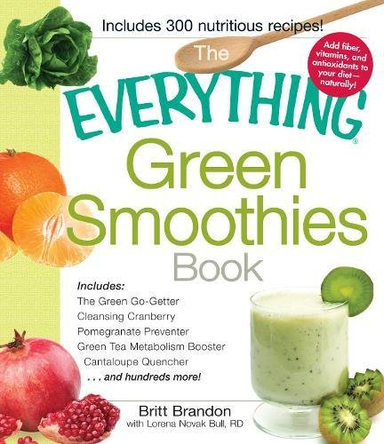 The Everything Green Smoothies Book: Includes The Green Go-Getter, Cleansing Cranberry, Pomegranate Preventer, Green Tea