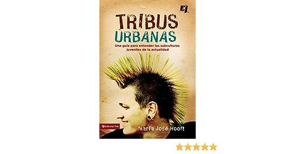 Tribus Urbanas: Una guia para entender las subculturas juveniles de la actualidad (Especialidades Juveniles) (Spanish Edition): Maria Jose Hooft: ...
