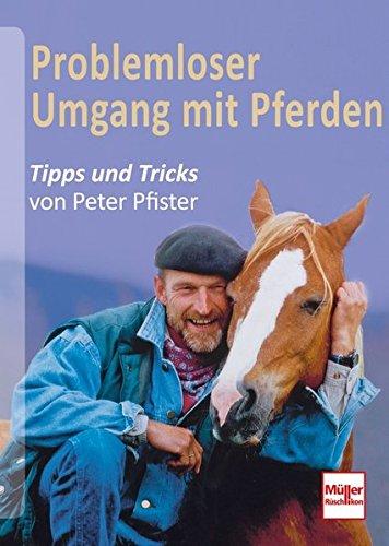Problemloser Umgang mit Pferden: Tipps und Tricks von Peter Pfister