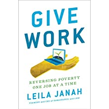 Give Work: Reversing Poverty One Job at a Time Audiobook by Leila Janah Narrated by Leila Janah