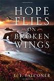 Hope Flies on Broken Wings, L. F. Falconer, 1432795775