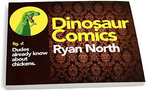 Book cover from Dinosaur Comics: Dudes Already Know About Chickens by Ryan North