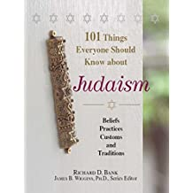 101 Things Everyone Should Know About Judaism: Beliefs, Practices, Customs, And Traditions