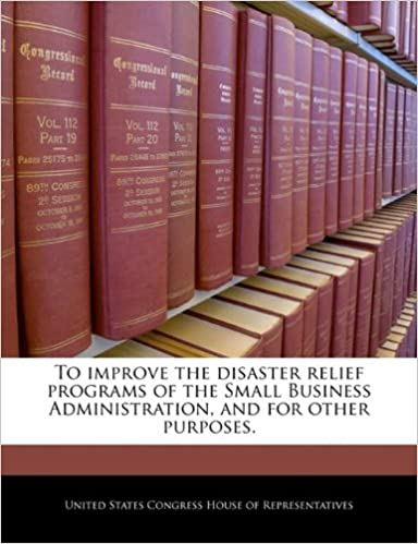 Download online To improve the disaster relief programs of the Small Business Administration, and for other purposes. PDF, azw (Kindle), ePub