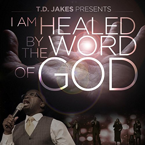 T.D. Jakes Presents: I Am Healed by the Word of God