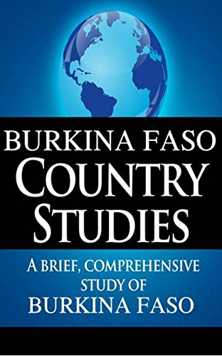 BURKINA FASO Country Studies: A brief, comprehensive study of Burkina Faso (Country Notes)