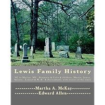 Lewis Family History NC to Marion MS: Story of Ben & Celia Lewis & Children, Martin, James, Quinea, Lemuel & Descendants (Volume 2)