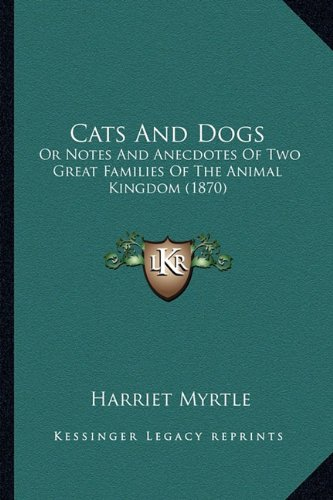 Download Cats And Dogs: Or Notes And Anecdotes Of Two Great Families Of The Animal Kingdom (1870) pdf epub
