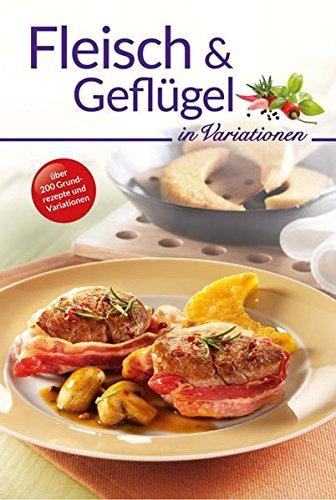 Fleisch und Geflügel in Variationen (Kochen in Variationen)