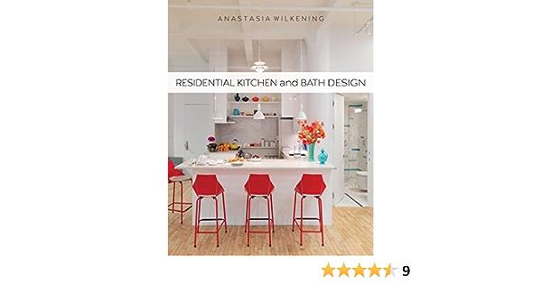 Residential Kitchen And Bath Design Wilkening Anastasia 9781609011253 Amazon Com Books