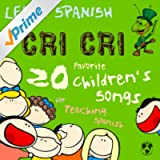 Learn Spanish with Cri Cri: 20 Favorite Children's Songs for Teaching Spanish to Kids from Mexcio's Famous Cricket