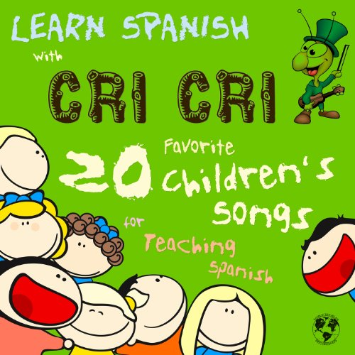 Learn Spanish with Cri Cri: 20 Favorite Children's Songs for Teaching Spanish to Kids from Mexcio's Famous Cricket -
