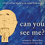 Can You See Me?: A View of Our World by an Adult with Autism | Mayra Ron